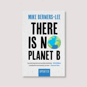 There Is No Planet B by Mike Berners-Lee – London Review Bookshop Staff  Picks